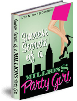Success Secrets of a Million Dollar Party Girl by Lynn Bardowwski