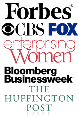 As Seen on Forbes, CBS, FOX, Enterprising Women, Bloomberg Businessweek and The Huffington Post